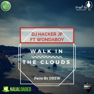 DJ Hacker Jp - Walk In The Clouds (Prod By Drew) Ft Wonda Boy
